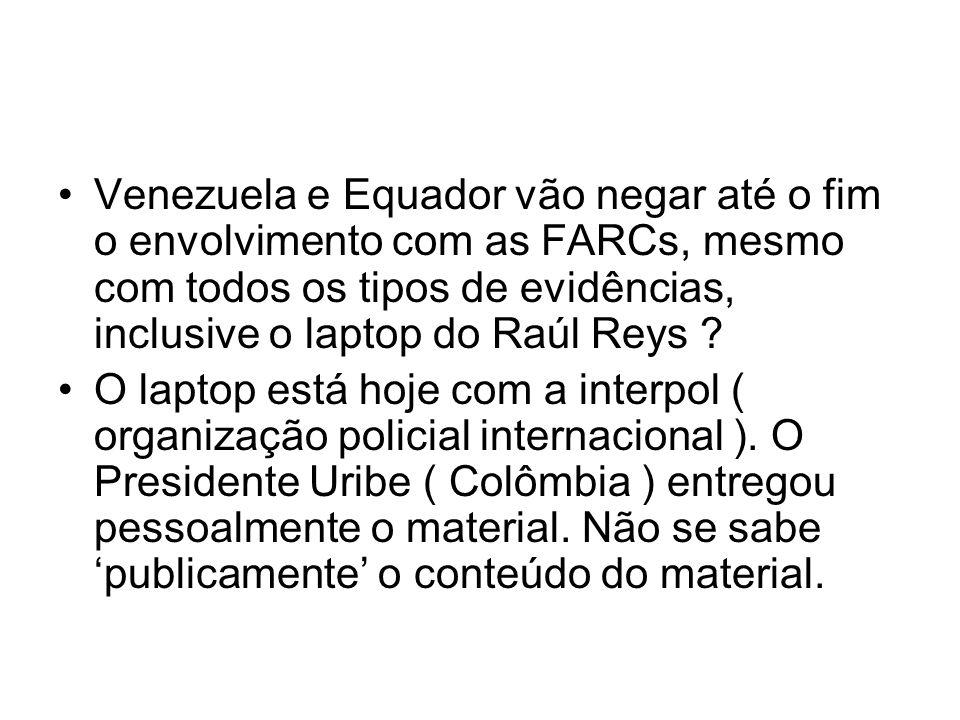 Venezuela e Equador vão negar até o fim o envolvimento com as FARCs, mesmo com todos os tipos de evidências, inclusive o laptop do Raúl Reys ? O lapto