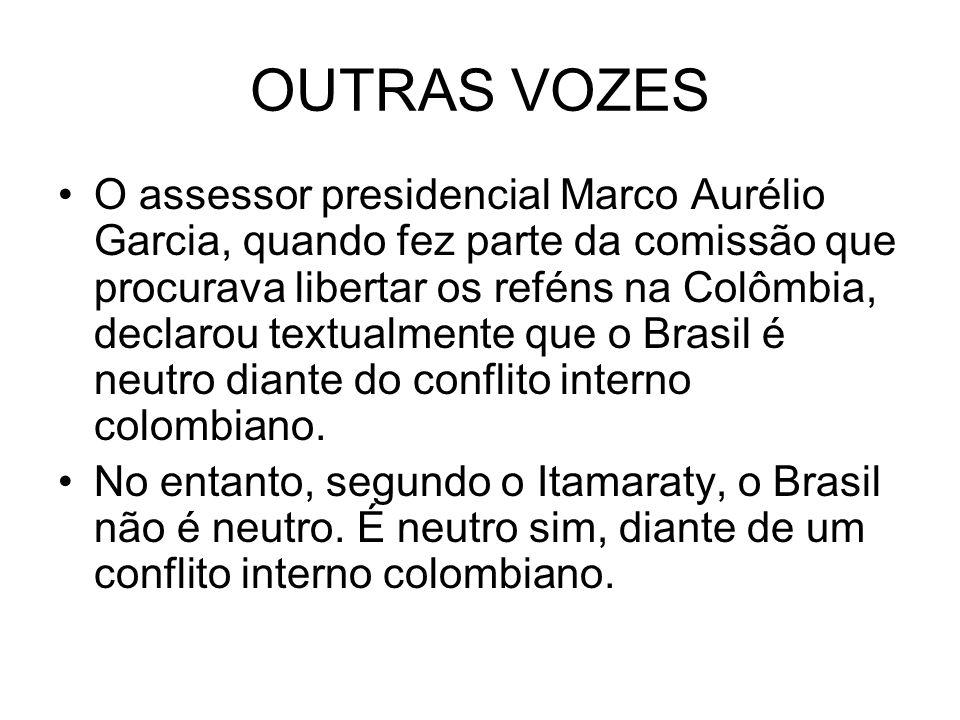 OUTRAS VOZES O assessor presidencial Marco Aurélio Garcia, quando fez parte da comissão que procurava libertar os reféns na Colômbia, declarou textual