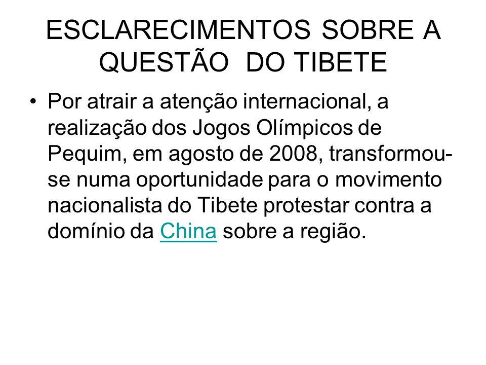 ESCLARECIMENTOS SOBRE A QUESTÃO DO TIBETE Por atrair a atenção internacional, a realização dos Jogos Olímpicos de Pequim, em agosto de 2008, transform