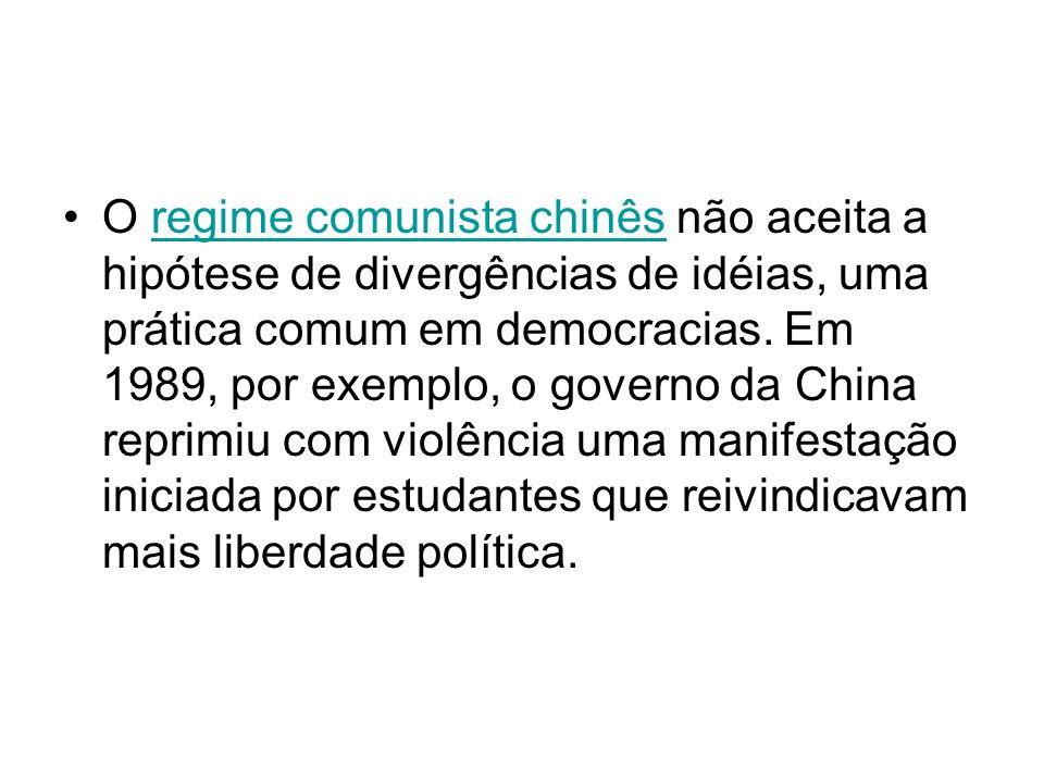 O regime comunista chinês não aceita a hipótese de divergências de idéias, uma prática comum em democracias. Em 1989, por exemplo, o governo da China