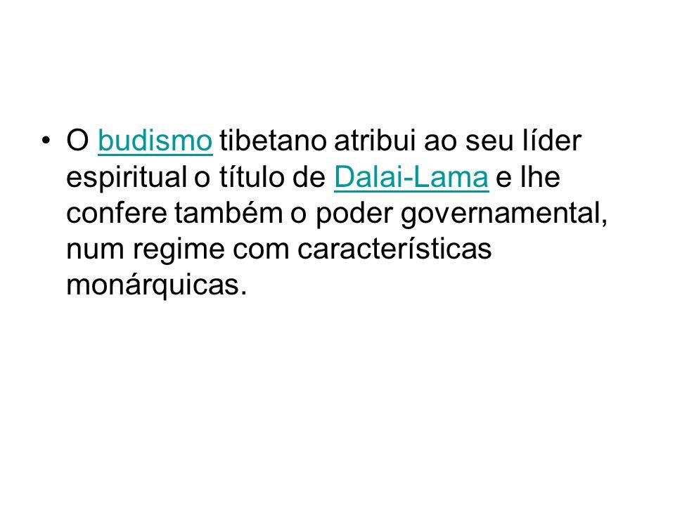 O budismo tibetano atribui ao seu líder espiritual o título de Dalai-Lama e lhe confere também o poder governamental, num regime com características m