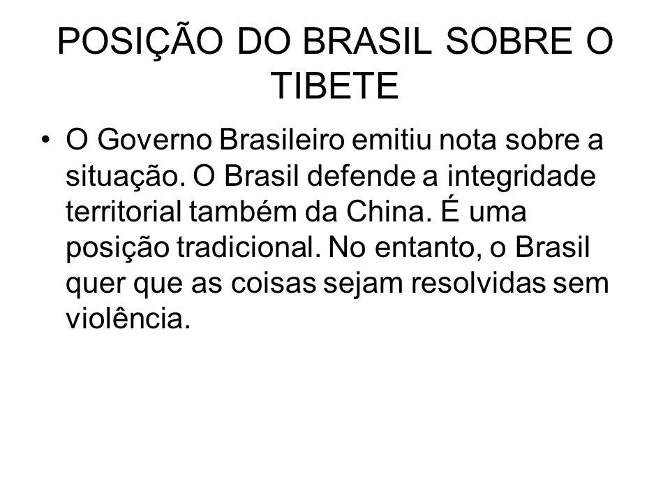 POSIÇÃO DO BRASIL SOBRE O TIBETE O Governo Brasileiro emitiu nota sobre a situação. O Brasil defende a integridade territorial também da China. É uma