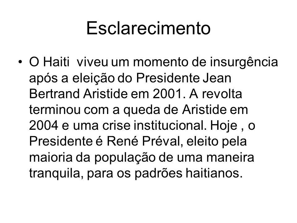 Esclarecimento O Haiti viveu um momento de insurgência após a eleição do Presidente Jean Bertrand Aristide em 2001. A revolta terminou com a queda de