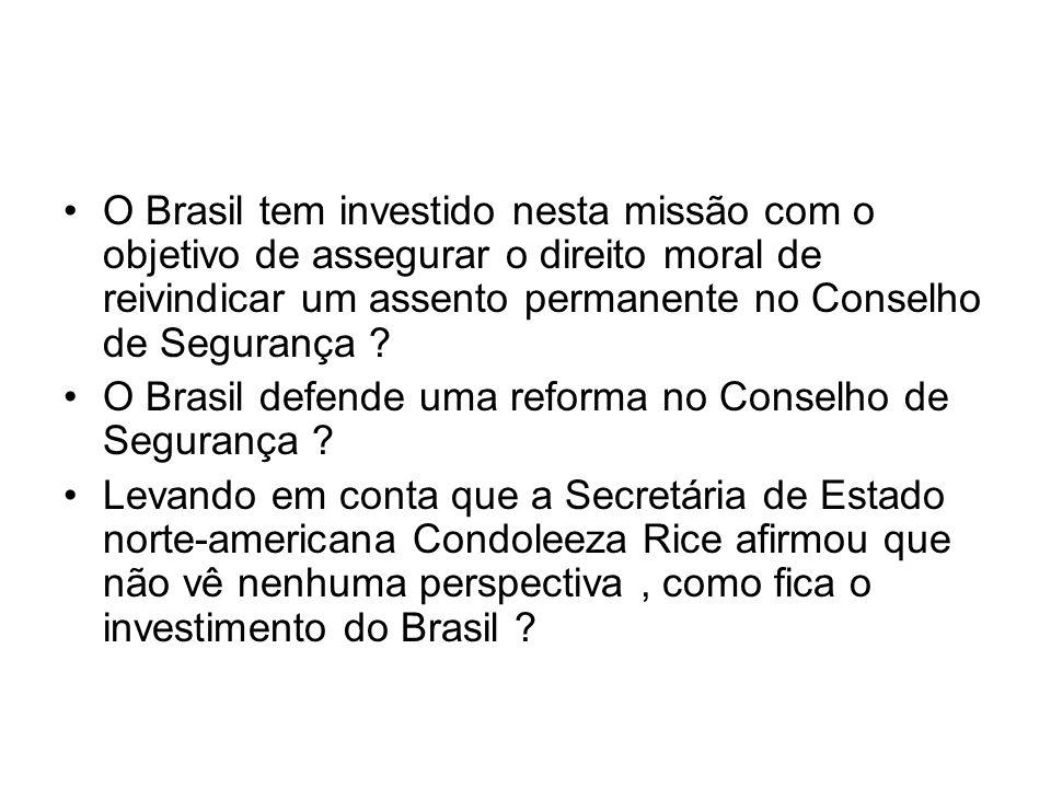 O Brasil tem investido nesta missão com o objetivo de assegurar o direito moral de reivindicar um assento permanente no Conselho de Segurança ? O Bras