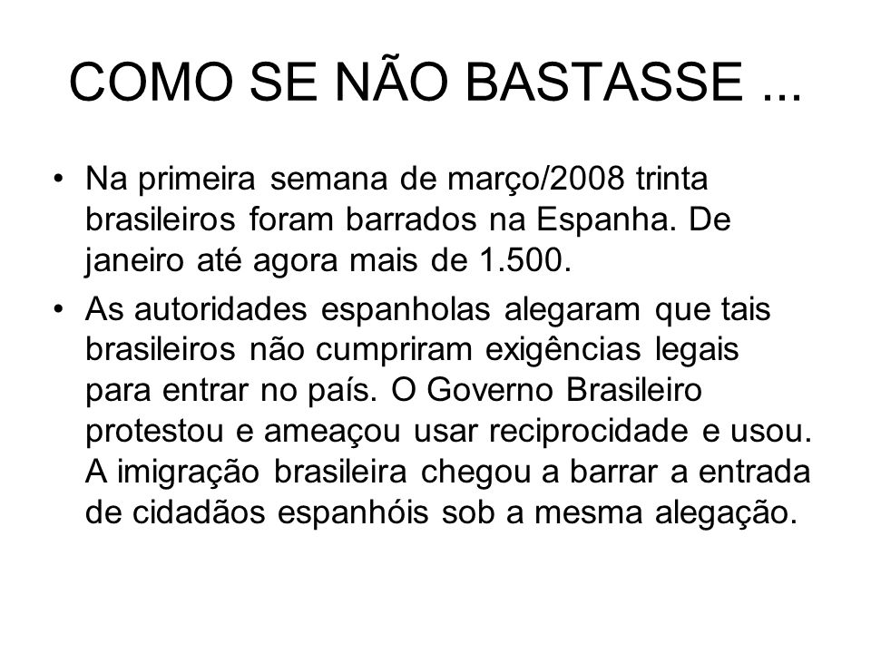 COMO SE NÃO BASTASSE... Na primeira semana de março/2008 trinta brasileiros foram barrados na Espanha. De janeiro até agora mais de 1.500. As autorida