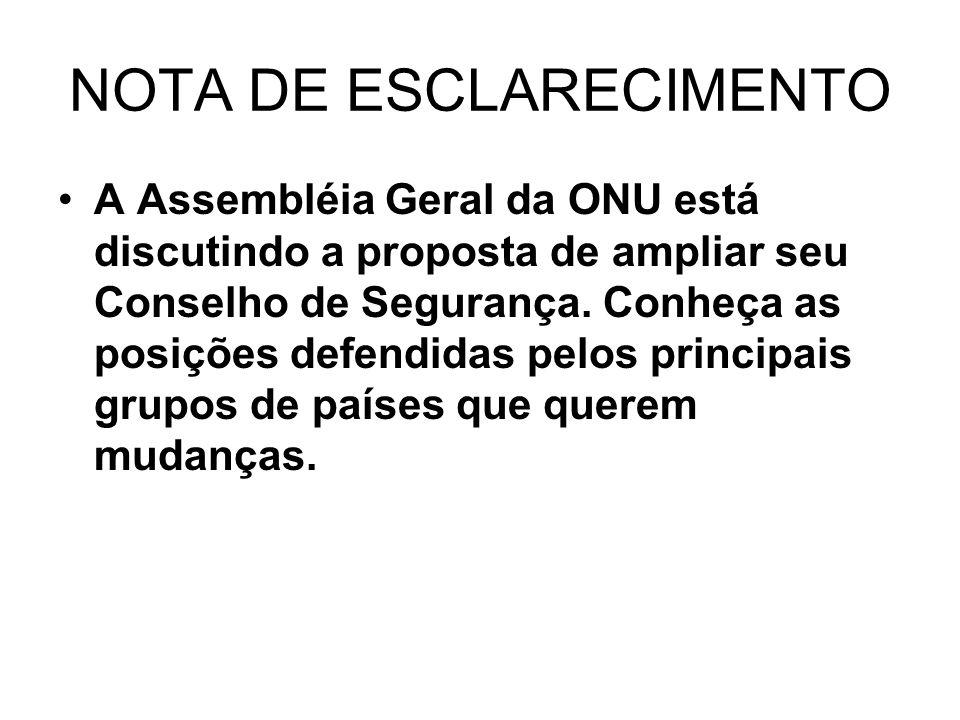 NOTA DE ESCLARECIMENTO A Assembléia Geral da ONU está discutindo a proposta de ampliar seu Conselho de Segurança. Conheça as posições defendidas pelos