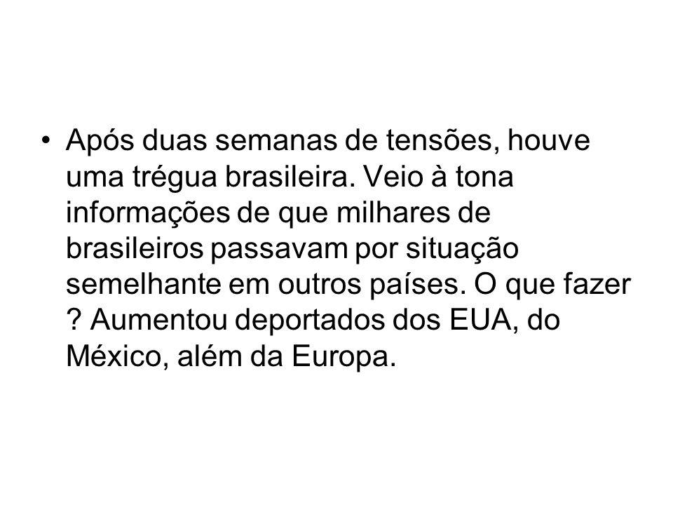 Após duas semanas de tensões, houve uma trégua brasileira. Veio à tona informações de que milhares de brasileiros passavam por situação semelhante em