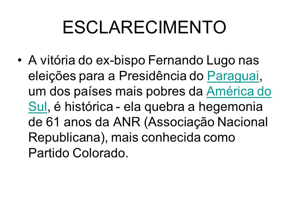 ESCLARECIMENTO A vitória do ex-bispo Fernando Lugo nas eleições para a Presidência do Paraguai, um dos países mais pobres da América do Sul, é históri