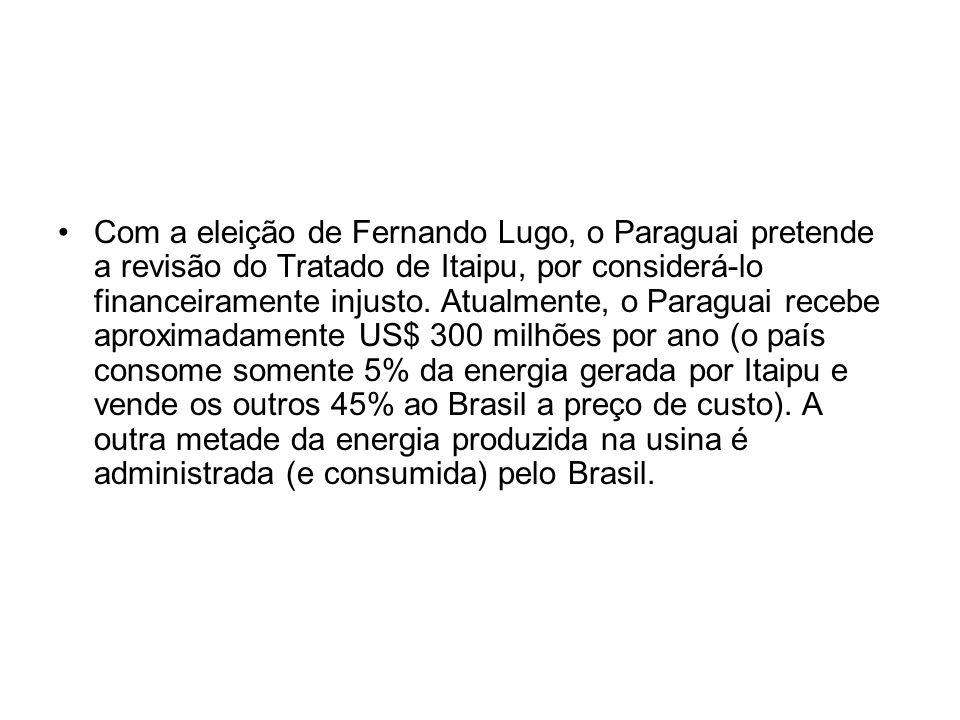Com a eleição de Fernando Lugo, o Paraguai pretende a revisão do Tratado de Itaipu, por considerá-lo financeiramente injusto. Atualmente, o Paraguai r