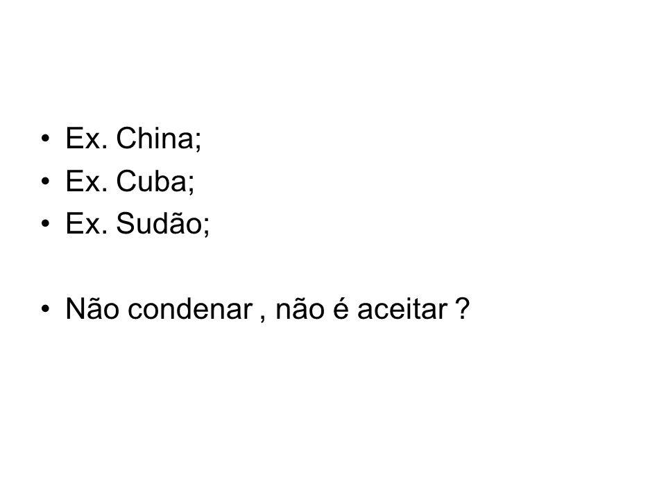 Ex. China; Ex. Cuba; Ex. Sudão; Não condenar, não é aceitar ?