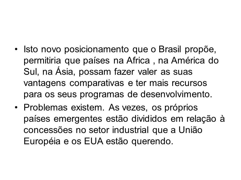 Isto novo posicionamento que o Brasil propõe, permitiria que países na Africa, na América do Sul, na Ásia, possam fazer valer as suas vantagens compar