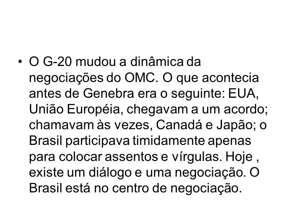 O G-20 mudou a dinâmica da negociações do OMC. O que acontecia antes de Genebra era o seguinte: EUA, União Européia, chegavam a um acordo; chamavam às