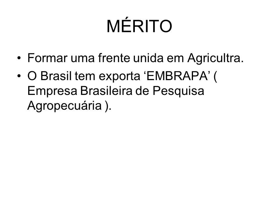 MÉRITO Formar uma frente unida em Agricultra. O Brasil tem exporta EMBRAPA ( Empresa Brasileira de Pesquisa Agropecuária ).