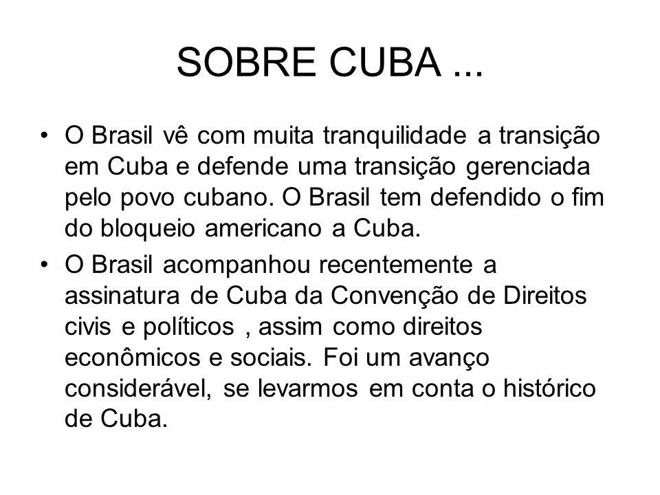 SOBRE CUBA... O Brasil vê com muita tranquilidade a transição em Cuba e defende uma transição gerenciada pelo povo cubano. O Brasil tem defendido o fi