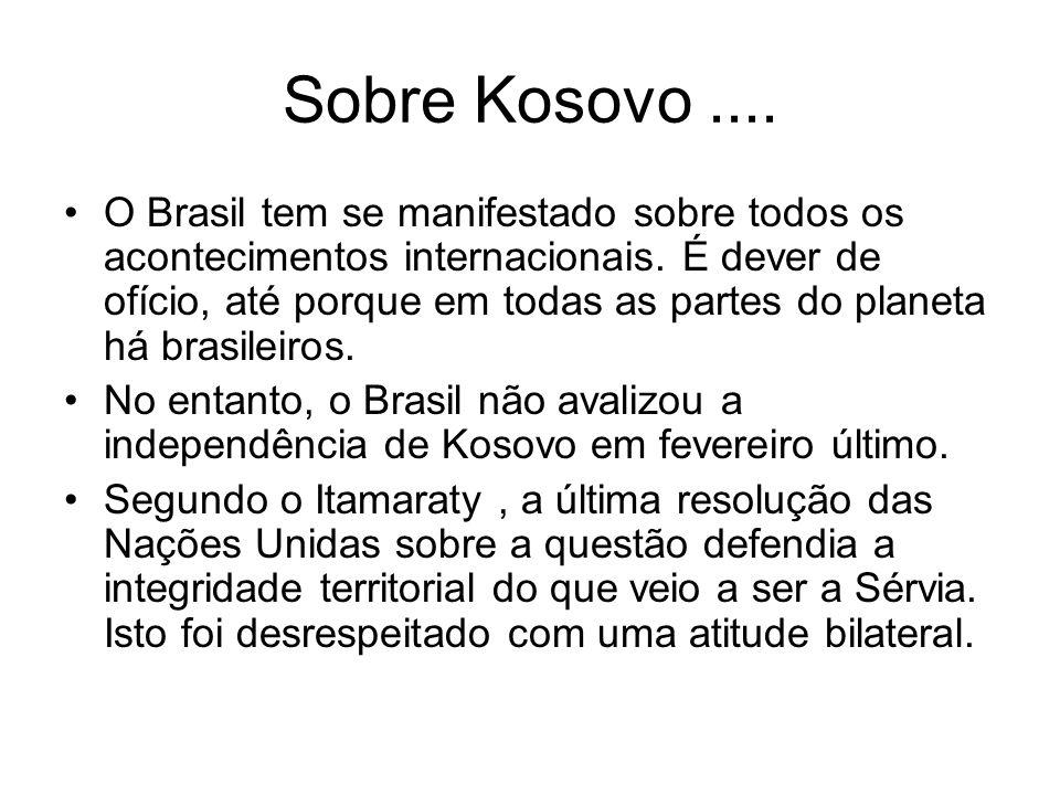 Sobre Kosovo.... O Brasil tem se manifestado sobre todos os acontecimentos internacionais. É dever de ofício, até porque em todas as partes do planeta