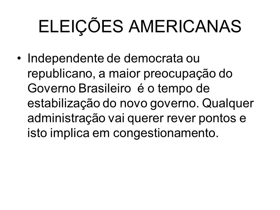 ELEIÇÕES AMERICANAS Independente de democrata ou republicano, a maior preocupação do Governo Brasileiro é o tempo de estabilização do novo governo. Qu