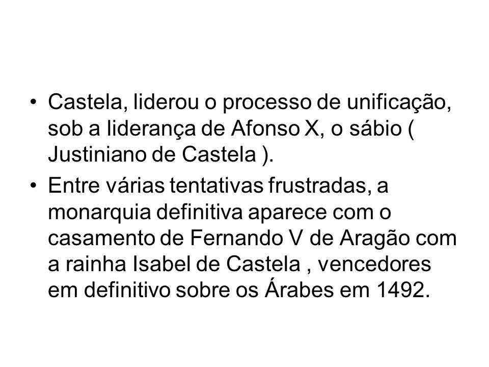 Castela, liderou o processo de unificação, sob a liderança de Afonso X, o sábio ( Justiniano de Castela ). Entre várias tentativas frustradas, a monar