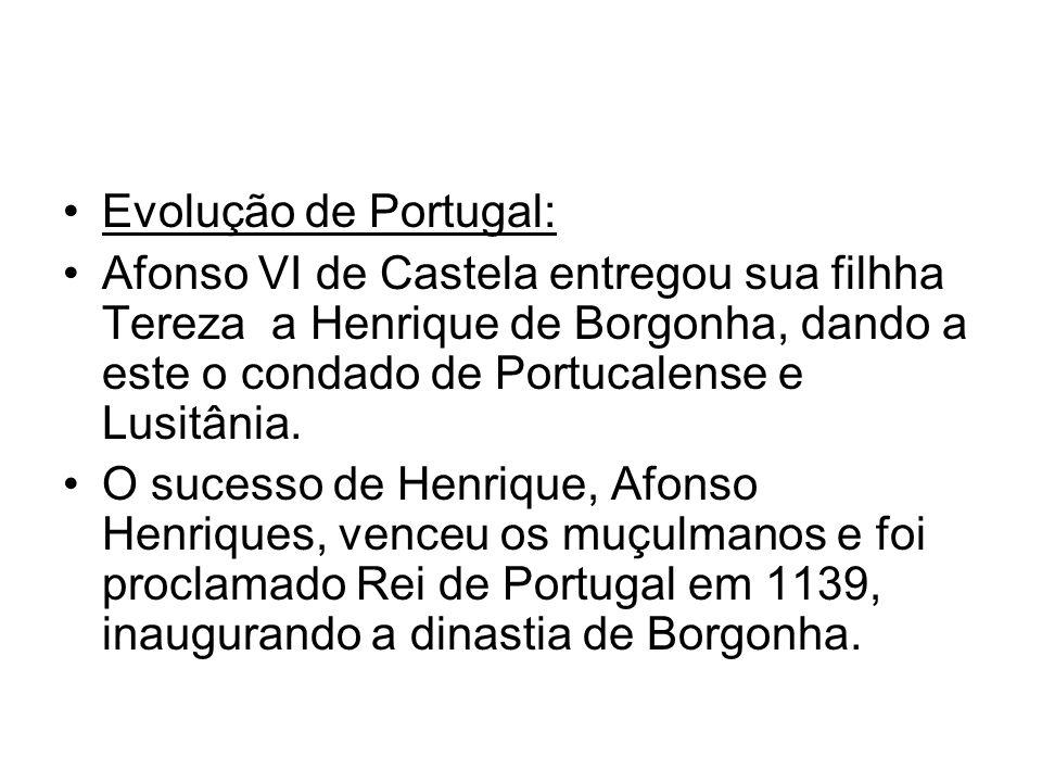 Evolução de Portugal: Afonso VI de Castela entregou sua filhha Tereza a Henrique de Borgonha, dando a este o condado de Portucalense e Lusitânia. O su