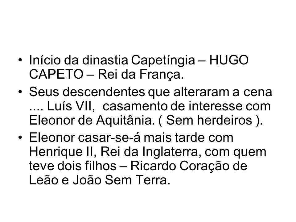 Início da dinastia Capetíngia – HUGO CAPETO – Rei da França. Seus descendentes que alteraram a cena.... Luís VII, casamento de interesse com Eleonor d