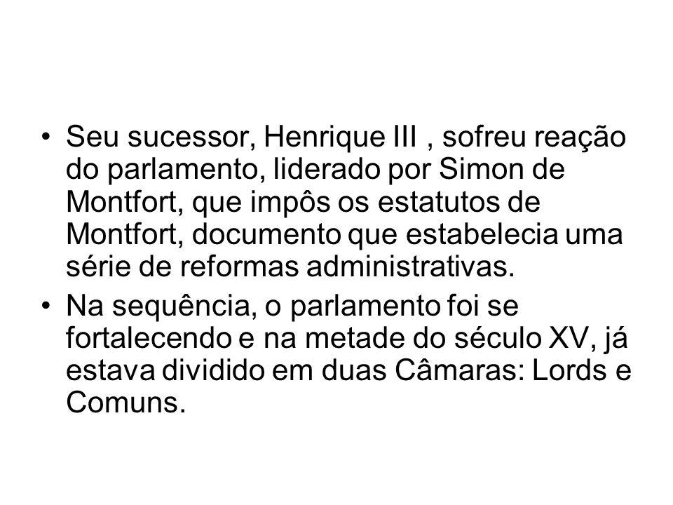 Seu sucessor, Henrique III, sofreu reação do parlamento, liderado por Simon de Montfort, que impôs os estatutos de Montfort, documento que estabelecia