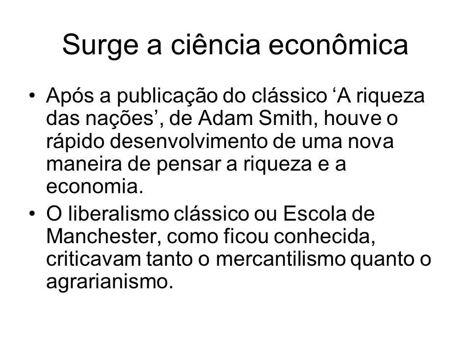 Surge a ciência econômica Após a publicação do clássico A riqueza das nações, de Adam Smith, houve o rápido desenvolvimento de uma nova maneira de pen