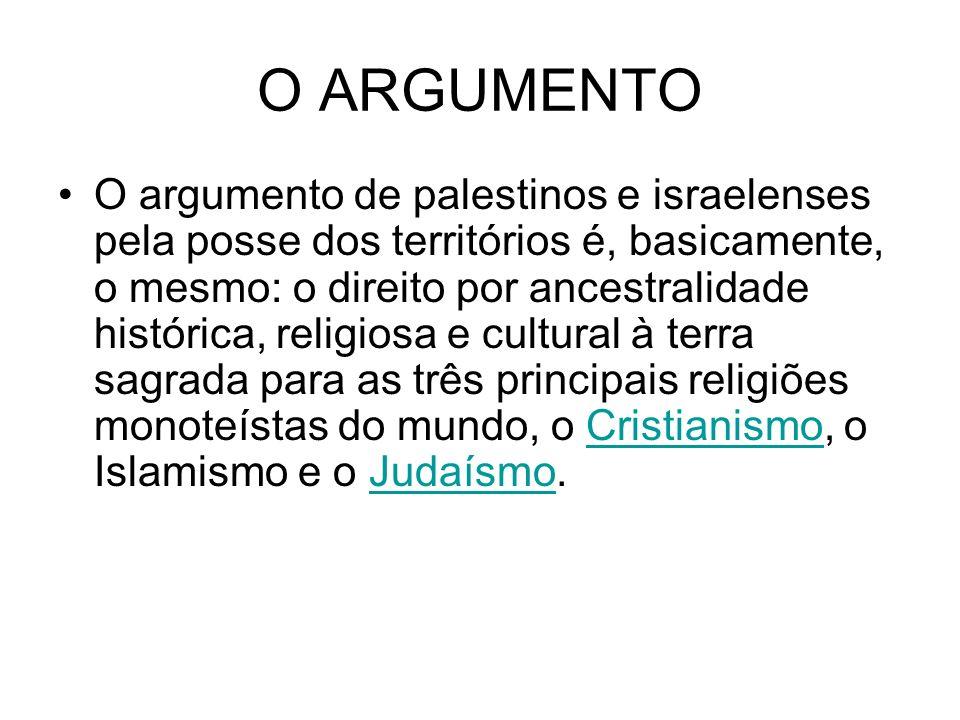 O ARGUMENTO O argumento de palestinos e israelenses pela posse dos territórios é, basicamente, o mesmo: o direito por ancestralidade histórica, religiosa e cultural à terra sagrada para as três principais religiões monoteístas do mundo, o Cristianismo, o Islamismo e o Judaísmo.CristianismoJudaísmo