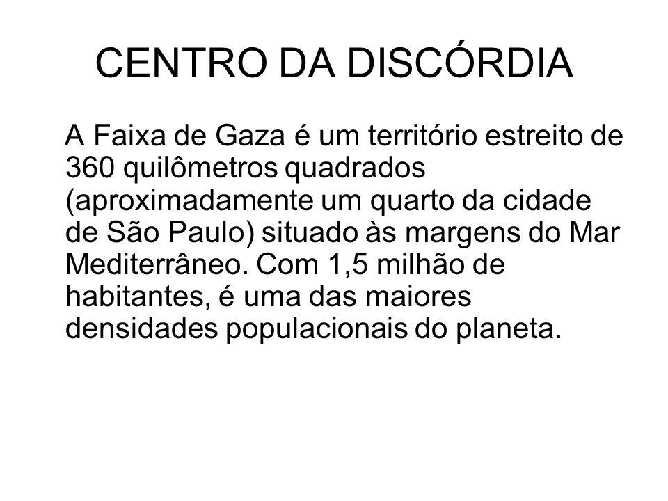 CENTRO DA DISCÓRDIA A Faixa de Gaza é um território estreito de 360 quilômetros quadrados (aproximadamente um quarto da cidade de São Paulo) situado às margens do Mar Mediterrâneo.