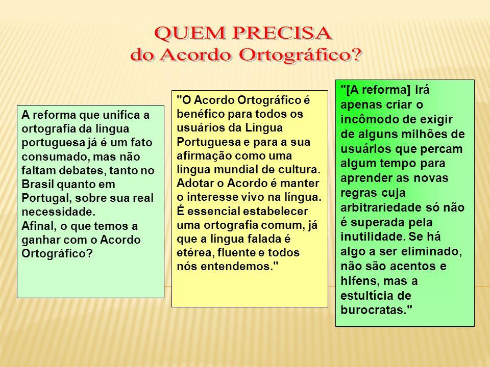 A reforma que unifica a ortografia da língua portuguesa já é um fato consumado, mas não faltam debates, tanto no Brasil quanto em Portugal, sobre sua
