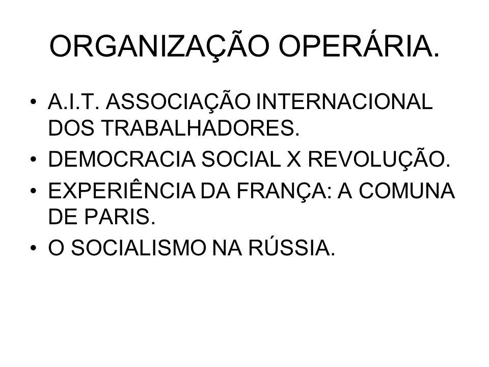 ORGANIZAÇÃO OPERÁRIA. A.I.T. ASSOCIAÇÃO INTERNACIONAL DOS TRABALHADORES. DEMOCRACIA SOCIAL X REVOLUÇÃO. EXPERIÊNCIA DA FRANÇA: A COMUNA DE PARIS. O SO