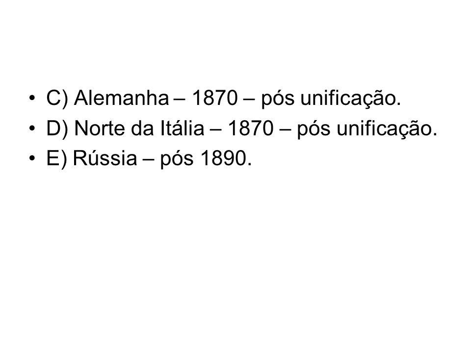C) Alemanha – 1870 – pós unificação. D) Norte da Itália – 1870 – pós unificação. E) Rússia – pós 1890.