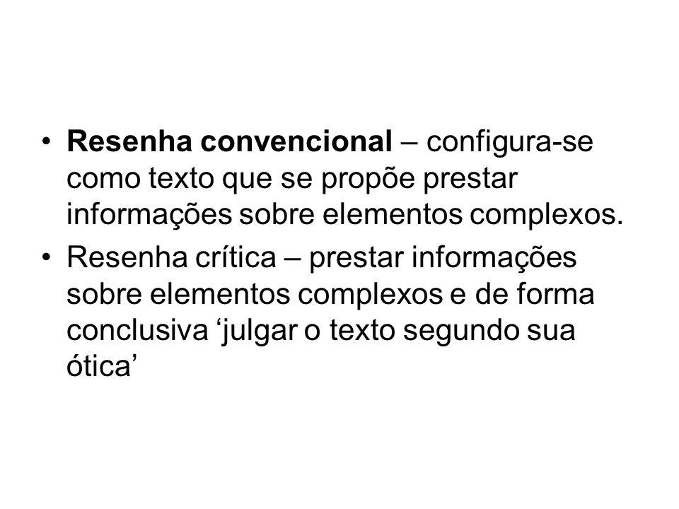 Resenha convencional – configura-se como texto que se propõe prestar informações sobre elementos complexos. Resenha crítica – prestar informações sobr