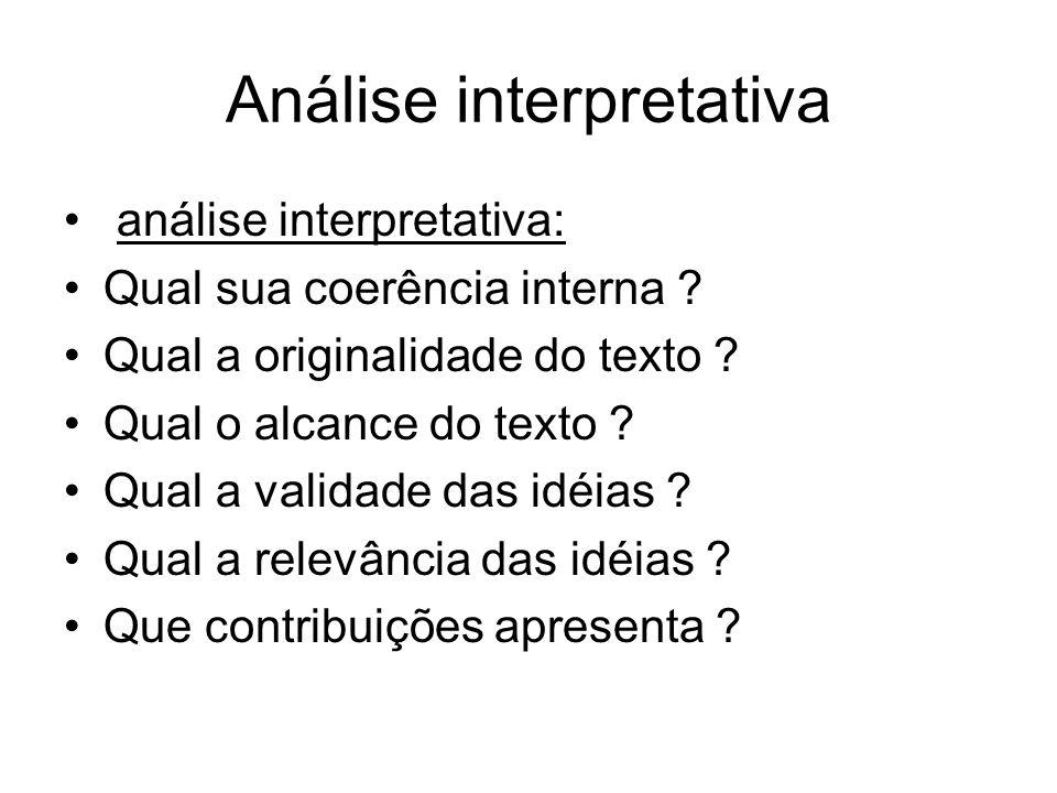Análise interpretativa análise interpretativa: Qual sua coerência interna ? Qual a originalidade do texto ? Qual o alcance do texto ? Qual a validade