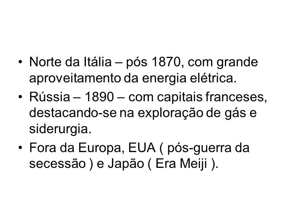 Norte da Itália – pós 1870, com grande aproveitamento da energia elétrica. Rússia – 1890 – com capitais franceses, destacando-se na exploração de gás