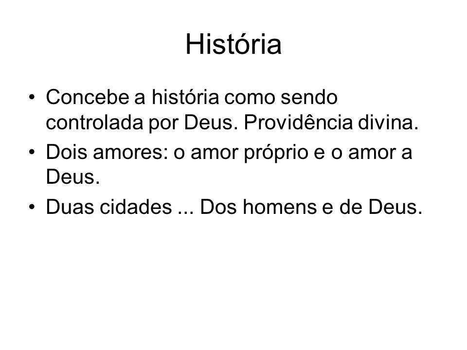 História Concebe a história como sendo controlada por Deus. Providência divina. Dois amores: o amor próprio e o amor a Deus. Duas cidades... Dos homen
