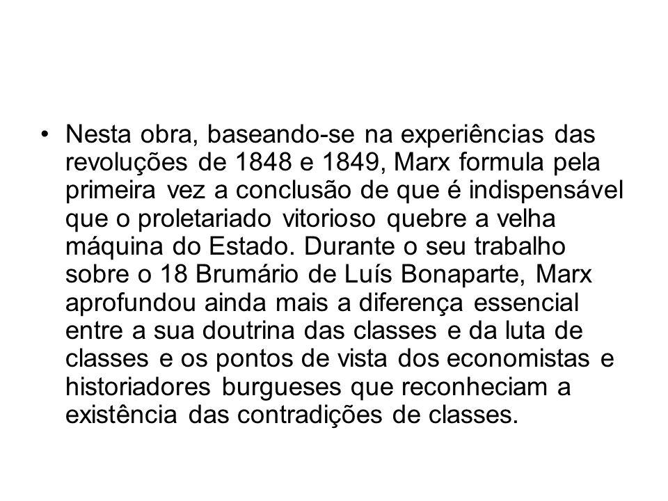 Nesta obra, baseando-se na experiências das revoluções de 1848 e 1849, Marx formula pela primeira vez a conclusão de que é indispensável que o proleta