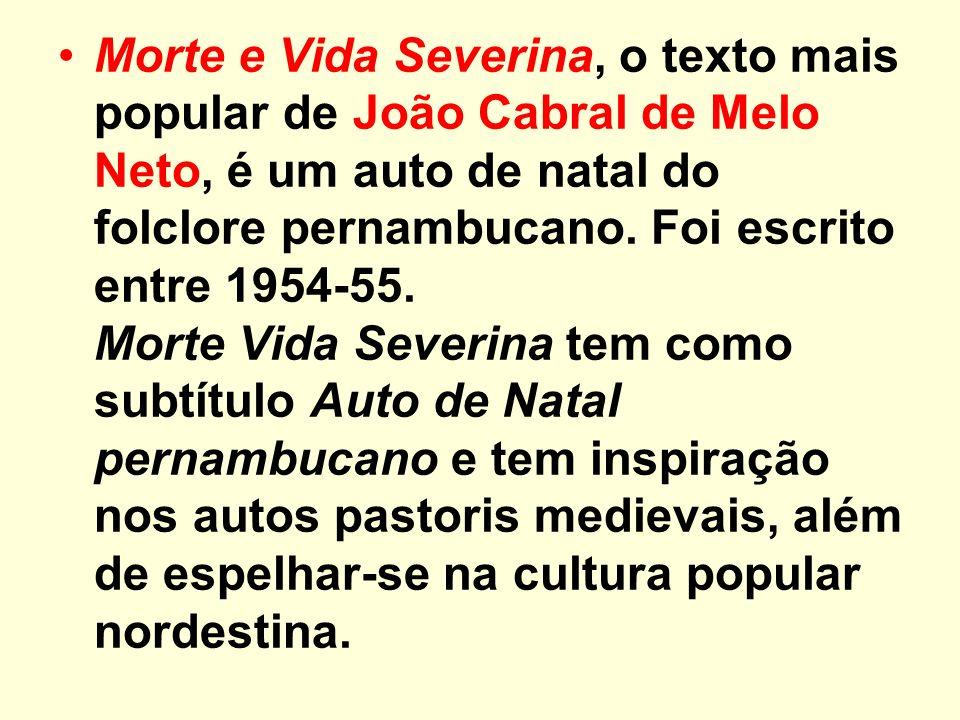 Morte e Vida Severina, o texto mais popular de João Cabral de Melo Neto, é um auto de natal do folclore pernambucano. Foi escrito entre 1954-55. Morte