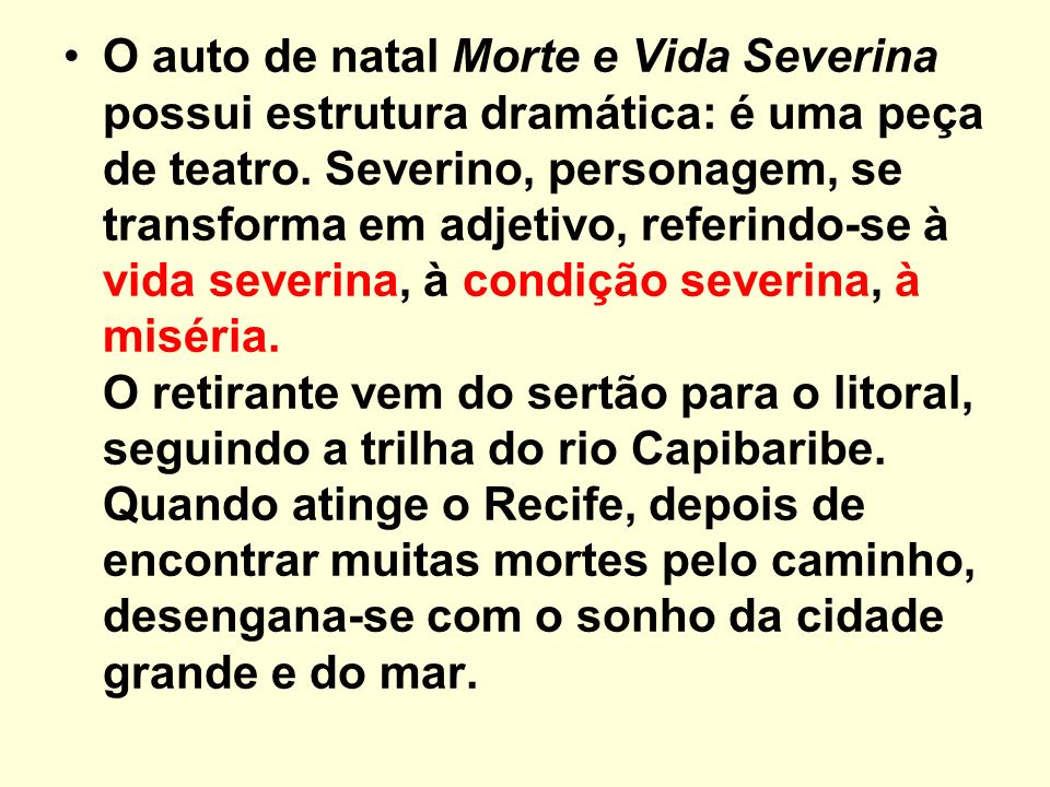 O auto de natal Morte e Vida Severina possui estrutura dramática: é uma peça de teatro. Severino, personagem, se transforma em adjetivo, referindo-se