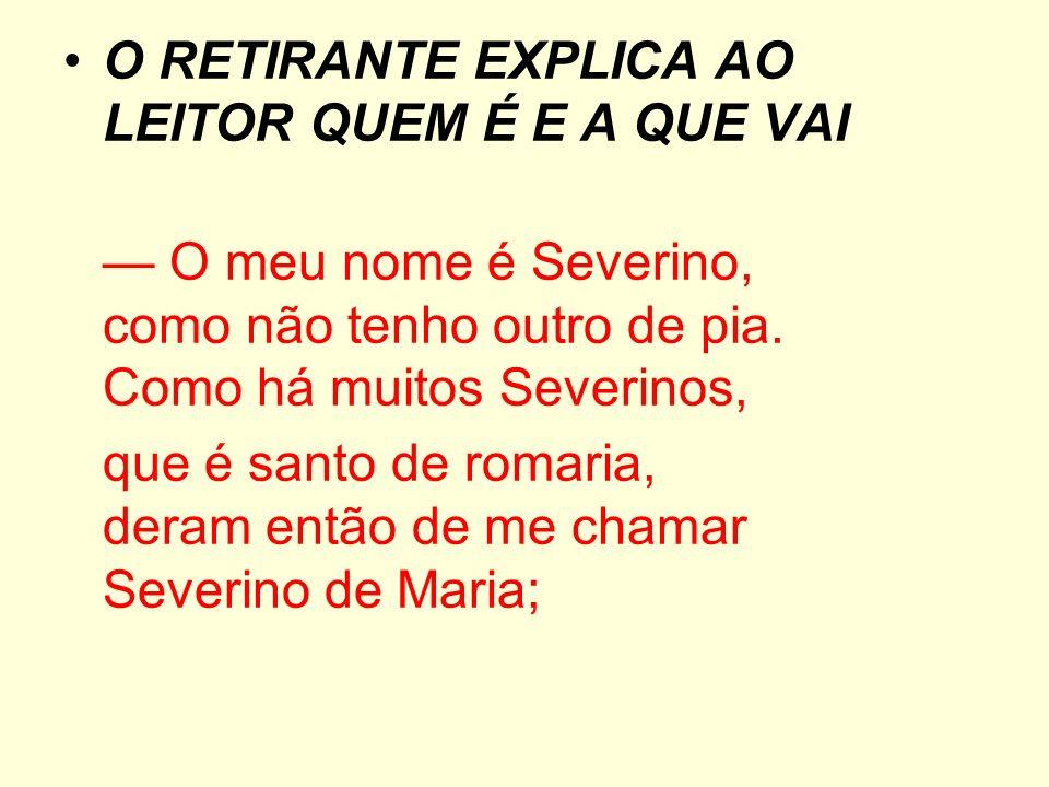 O RETIRANTE EXPLICA AO LEITOR QUEM É E A QUE VAI O meu nome é Severino, como não tenho outro de pia. Como há muitos Severinos, que é santo de romaria,