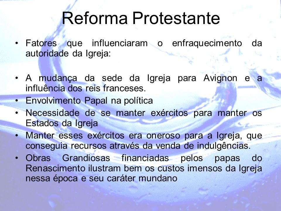 Reforma Protestante Fatores que influenciaram o enfraquecimento da autoridade da Igreja: A mudança da sede da Igreja para Avignon e a influência dos r