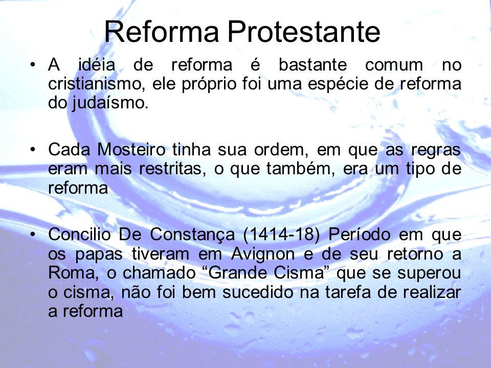 Reforma Protestante A idéia de reforma é bastante comum no cristianismo, ele próprio foi uma espécie de reforma do judaísmo. Cada Mosteiro tinha sua o