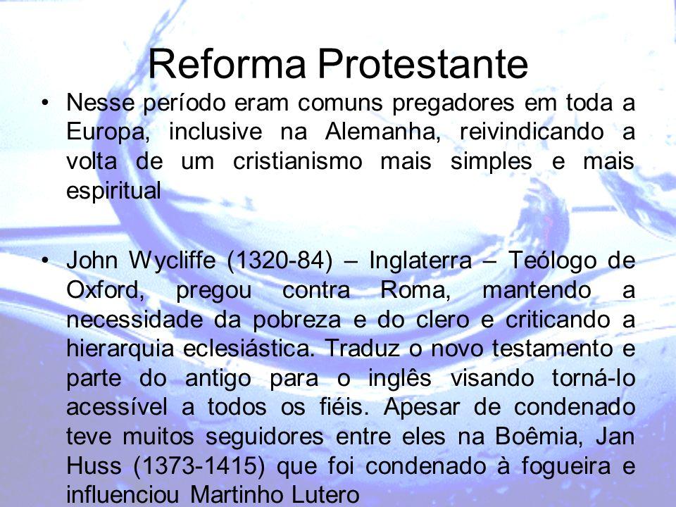 Reforma Protestante Nesse período eram comuns pregadores em toda a Europa, inclusive na Alemanha, reivindicando a volta de um cristianismo mais simple