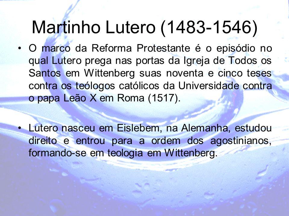 Martinho Lutero (1483-1546) O marco da Reforma Protestante é o episódio no qual Lutero prega nas portas da Igreja de Todos os Santos em Wittenberg sua