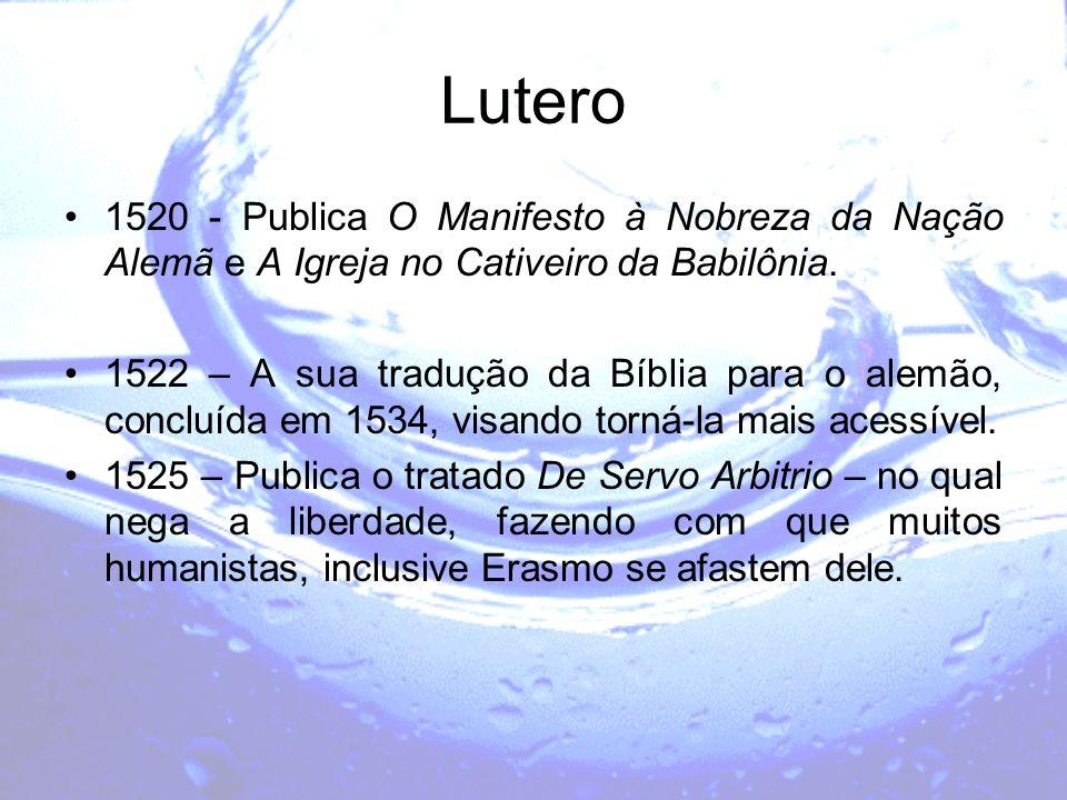 Lutero 1520 - Publica O Manifesto à Nobreza da Nação Alemã e A Igreja no Cativeiro da Babilônia. 1522 – A sua tradução da Bíblia para o alemão, conclu