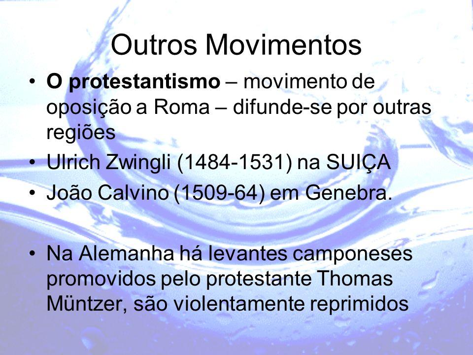 Outros Movimentos O protestantismo – movimento de oposição a Roma – difunde-se por outras regiões Ulrich Zwingli (1484-1531) na SUIÇA João Calvino (15