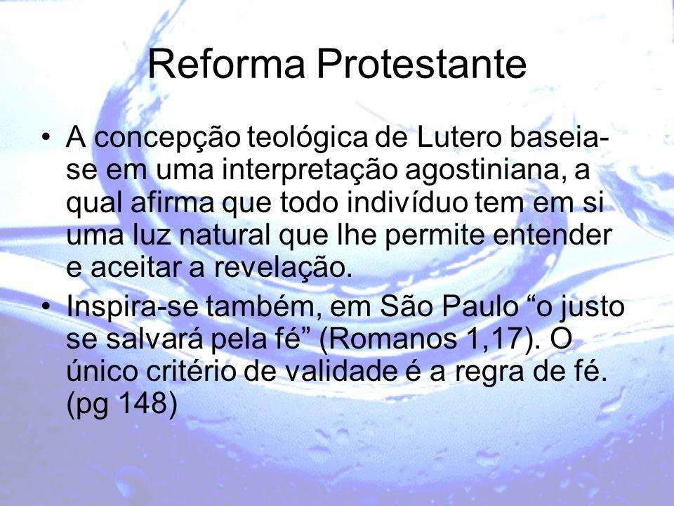Reforma Protestante A concepção teológica de Lutero baseia- se em uma interpretação agostiniana, a qual afirma que todo indivíduo tem em si uma luz na