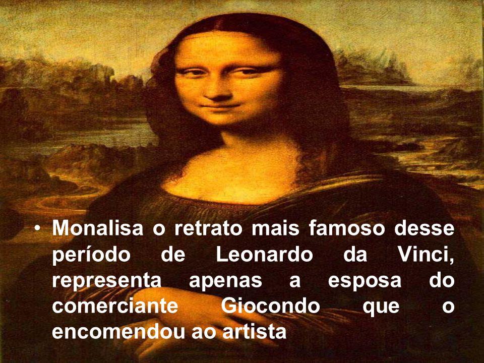 Monalisa o retrato mais famoso desse período de Leonardo da Vinci, representa apenas a esposa do comerciante Giocondo que o encomendou ao artista