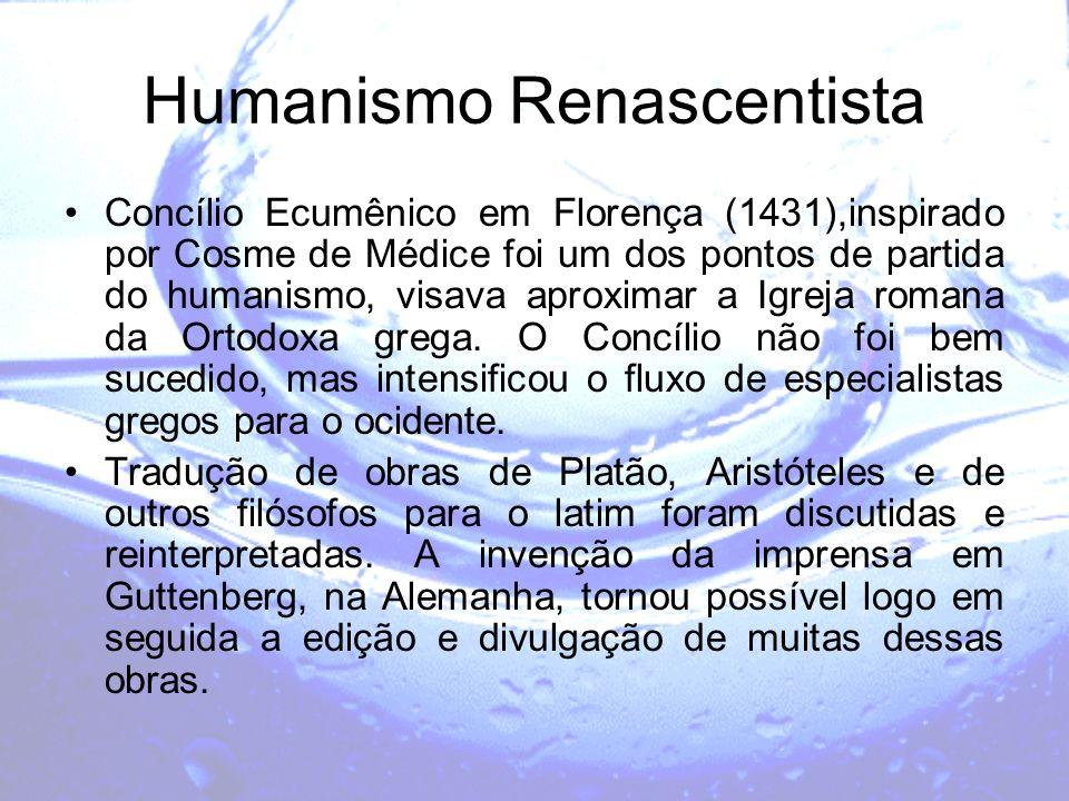 Humanismo Renascentista Concílio Ecumênico em Florença (1431),inspirado por Cosme de Médice foi um dos pontos de partida do humanismo, visava aproxima