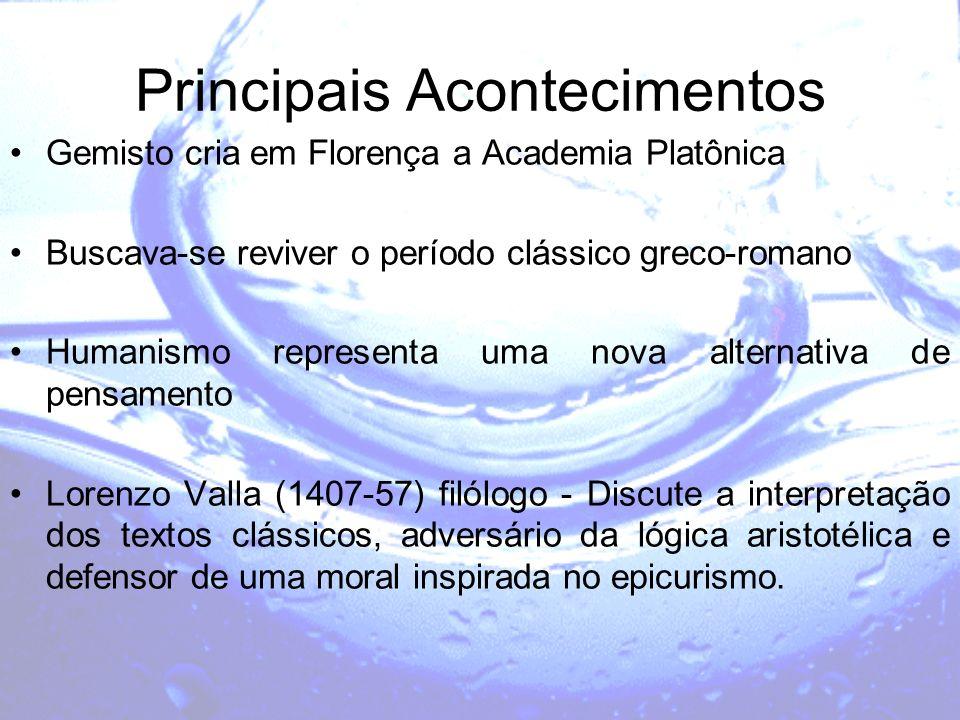 Principais Acontecimentos Gemisto cria em Florença a Academia Platônica Buscava-se reviver o período clássico greco-romano Humanismo representa uma no