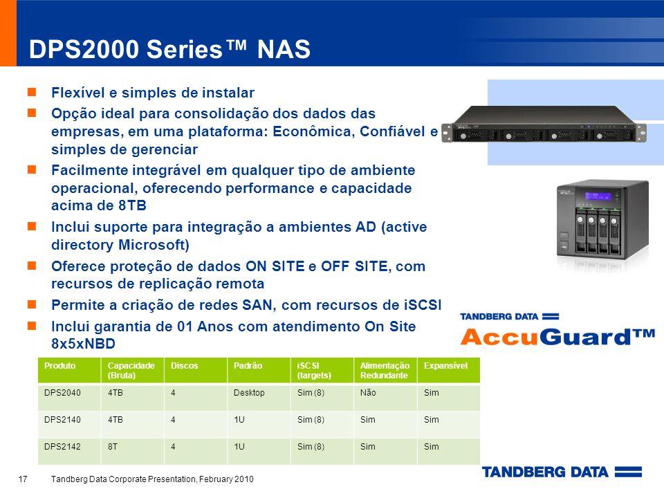 DPS2000 Series NAS Flexível e simples de instalar Opção ideal para consolidação dos dados das empresas, em uma plataforma: Econômica, Confiável e simp