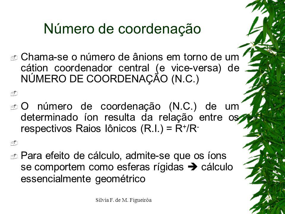 Silvia F. de M. Figueirôa Número de coordenação Chama-se o número de ânions em torno de um cátion coordenador central (e vice-versa) de NÚMERO DE COOR